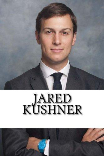 Jared Kushner: A Biography