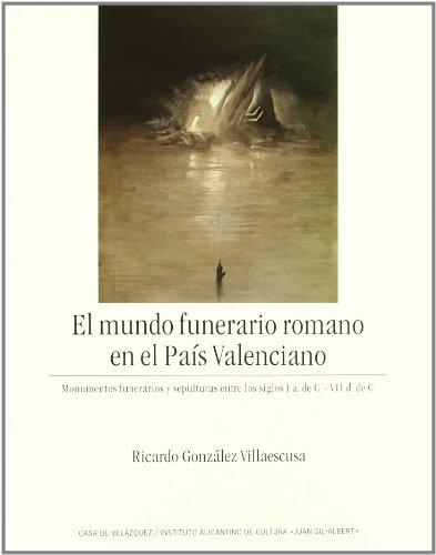 El mundo funerario romano en el Pais Valenciano: Monumentos funerarios y sepulturas entre los siglos I a. de C.- VII d. de C (Spanish Edition)
