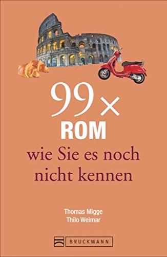 Bruckmann Reiseführer: 99 x Rom wie Sie es noch nicht kennen. 99x Kultur, Natur, Essen und Hotspots abseits der bekannten Highlights.