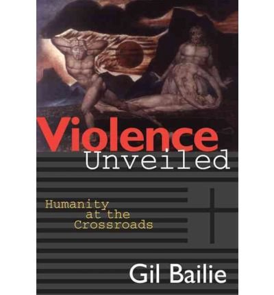 an analysis of gil bailies book violence unveiled humanity at the crossroads Violence unveiled: humanity at the crossroads by gil bailie and a great selection of similar used, new and collectible books available now at abebookscom.