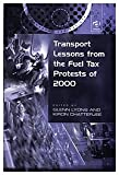 Transport Lessons from the Fuel Tax Protests of 2000, Lyons, Glenn and Chatterjee, Kiron, 0754618447