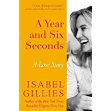 Isabel Gillies'sA Year and Six Seconds: A Love Story [Hardcover]2011