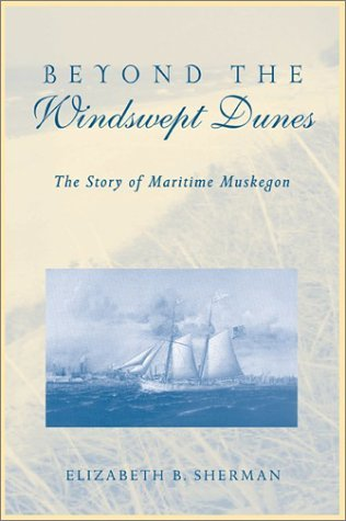 Beyond the Windswept Dunes: The Story of Maritime Michigan (Great Lakes Books Series) by Elizabeth B. Sherman (2003-06-01)