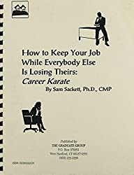 Career Karate: How To Keep Your Job While Everybody Else Is Losing Theirs