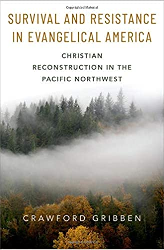 Book Review: 'Survival and Resistance in Evangelical America: Christian Reconstruction in the Pacific Northwest' by Crawford Gribben