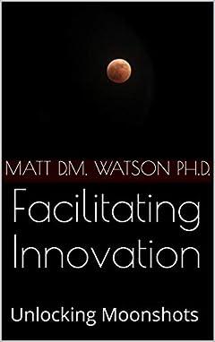 Facilitating Innovation: Unlocking Moonshots