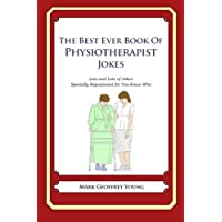 The Best Ever Book of Physiotherapist Jokes: Lots and Lots of Jokes Specially Repurposed for You-Know-Who