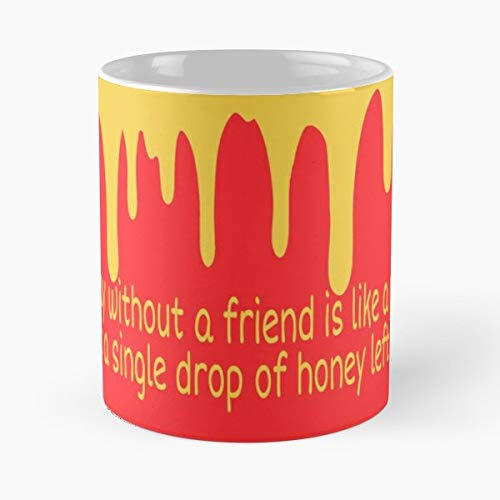 (A Day Without Friend Is Like Pot Single Drop Of Honey Left Inside Pooh Bear - Handmade Funny 11oz Mug Best Birthday Gifts For Men Women Friends Work Great Holidays Day Gift)