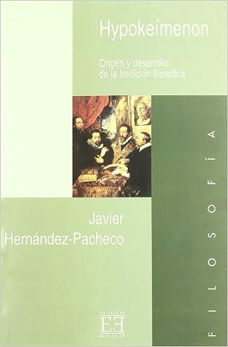 Hypokeimenon: Origen Y Desarrollo De La Tradicion Filosofica (Spanish Edition): Javier Hernandez-pacheco Sanz: 9788474906929: Amazon.com: Books