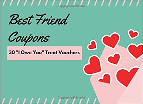 Best Friend Coupons 30 I Owe You Treat Vouchers Fun Novelty Gift For Your Bestie To Show Your Appreciation And Spend Time Together Great Birthday Or Christmas Present Idea Amazon Co Uk Press