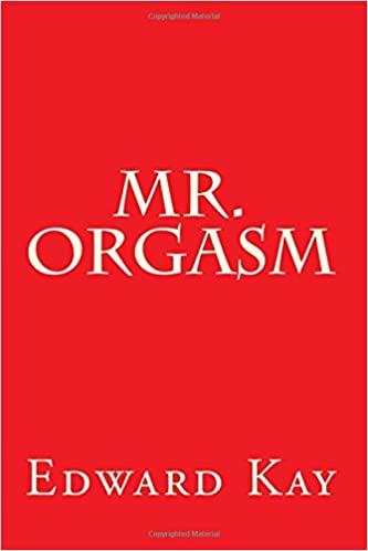 Mr Orgasm Edward Kay 9781522803690 Amazon Books