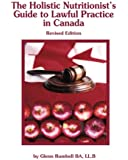 The Holistic Nutritionist's Guide  to Lawful Practice in Canada - Revised Edition