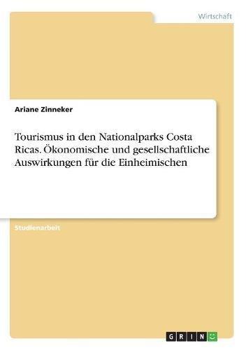 Tourismus in Den Nationalparks Costa Ricas. Okonomische Und Gesellschaftliche Auswirkungen Fur Die Einheimischen  [Zinneker, Ariane] (Tapa Blanda)