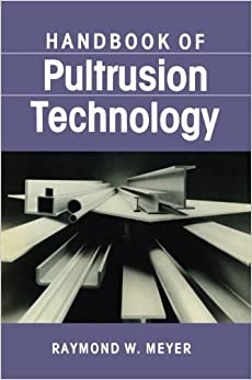 Handbook of Pultrusion Technology by Raymond Meyer (2012-06-12)