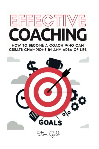 coaching-effective-coaching-how-to-become-a-coach-who-can-create-champions-in-any-area-of-life