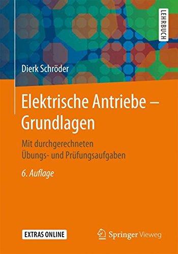 Elektrische Antriebe – Grundlagen: Mit durchgerechneten Übungs- und Prüfungsaufgaben Taschenbuch – 23. Oktober 2017 Dierk Schröder Springer Vieweg 366255447X Antrieb (technisch)