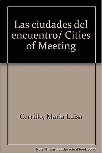 Las ciudades del encuentro/ Cities of Meeting (Spanish Edition)