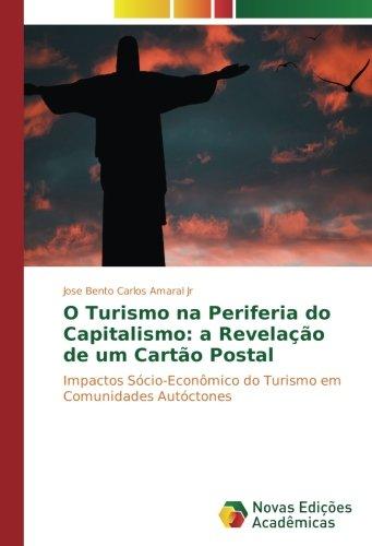 O Turismo na Periferia do Capitalismo: a Revelação de um Cartão Postal: Impactos Sócio-Econômico do Turismo em Comunidades Autóctones