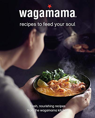 wagamama Feed Your Soul: 100 Japanese-inspired Bowls of Goodness by Steven Mangleshot