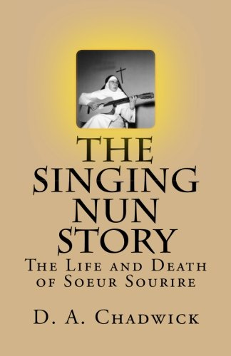 The Singing Nun Story: The Life and Death of Soeur Sourire