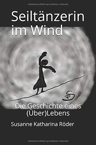 Seiltänzerin im Wind: Die Geschichte eines (Über)Lebens