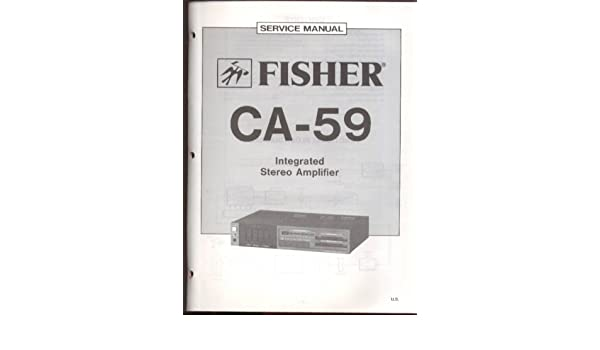 Fisher CA-59 Integrated Stereo Amplifier Service Manual 1983 at Amazons Entertainment Collectibles Store