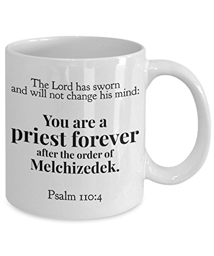 Gift Idea For Priest, Catholic or Christian - Ordination or Anniversary -''.You Are a Priest Forever After the Order of Melchizedek. -Psalm 110: 4'' - 11 oz Ceramic Coffee Mug or Tea Cup by Gearbubble