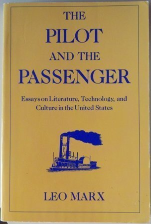 The Pilot and the Passenger: Essays on Literature, Technology, and Culture in the United States