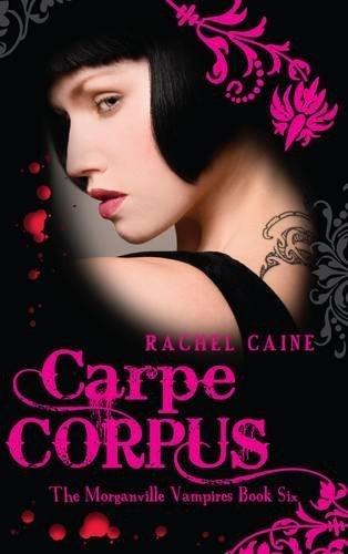 Carpe Corpus: The Morganville Vampires Book Six By