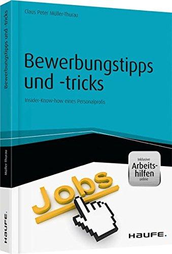 Bewerbungstipps und -tricks - inkl. Arbeitshilfen online: Insider-Know-how eines Personalprofis (Haufe Fachbuch)