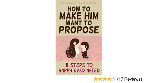 How to make him want to propose 8 steps to happy ever after how to make him want to propose 8 steps to happy ever after kindle edition by hannah jackson health fitness dieting kindle ebooks amazon fandeluxe Choice Image