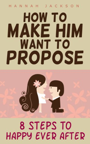 How To Make Him Want To Propose 8 Steps To Happy Ever After