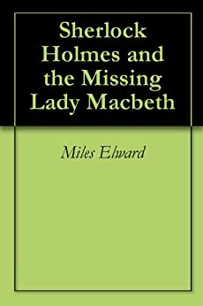 macbeth and sherlock holmes Renowned shakespearean actor sherlock holmes can they reinvent themselves for an all-male macbeth without killing one another series part 1 of screw your courage.