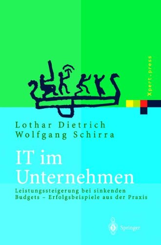 IT im Unternehmen: Leistungssteigerung bei sinkenden Budgets Erfolgsbeispiele aus der Praxis (Xpert.press) (German Edition)