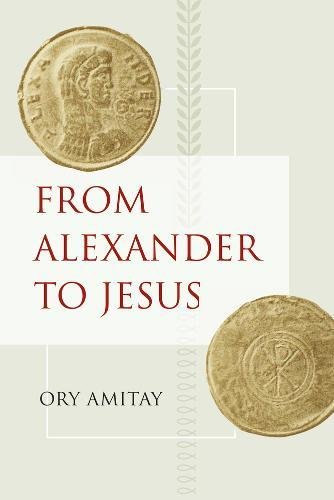From Alexander to Jesus (Hellenistic Culture and Society, Vol. 52) pdf epub
