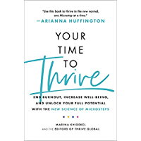 Your Time to Thrive: End Burnout, Increase Well-being, and Unlock Your Full Potential with the New Science of Microsteps