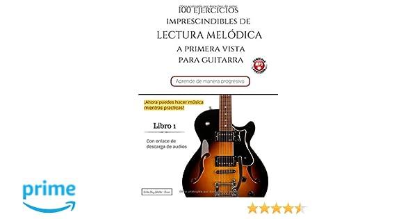 100 Ejercicios Imprescindibles de LECTURA MElÓDICA a primera vista para GUITARRA: LIBRO 1 con enlace de descarga de audios: Amazon.es: Victor Diaz Lobaton: ...