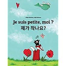 Je suis petite, moi ? Jega jagnayo?: Un livre d'images pour les enfants (Edition bilingue français-coréen)