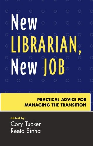 New Librarian, New Job: Practical Advice for Managing the Transition