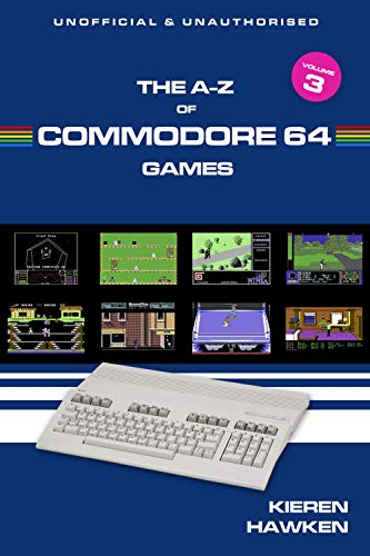 The A-Z of Commodore 64 Games: Volume 3 (The A-Z of Retro Gaming) (Hawken Game)