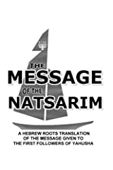 Message Of The Natsarim: A Hebrew Roots Translation Of The Message Given To The First Followers Of Yahusha Paperback