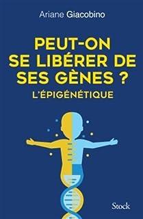 Peut-on se libérer de ses gènes ? : l'épigénétique, Giacobino, Ariane