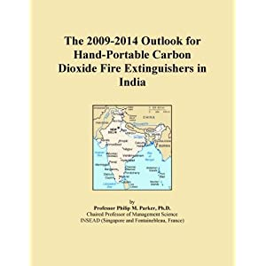 The 2009-2014 Outlook for Hand-Portable Carbon Dioxide Fire Extinguishers in India Icon Group International