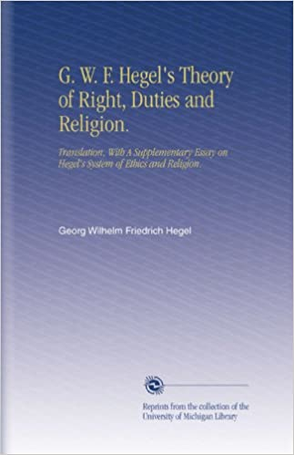 Download online G. W. F. Hegel's Theory of Right, Duties and Religion.: Translation, With A Supplementary Essay on Hegel's System of Ethics and Religion. PDF, azw (Kindle), ePub, doc, mobi