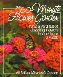 - The 60-Minute Flower Garden: Have a Yard Full of Dazzling Flowers in One Hour a Week