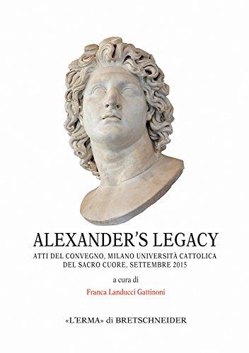 Alexander's Legacy: Atti del Convegno, Milano-Universita Cattolica del Sacro Cuore, Settembre 2015