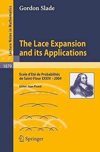 The Lace Expansion and its Applications: Ecole d'Eté de Probabilités de Saint-Flour XXXIV - 2004 (Lecture Notes in Mathe