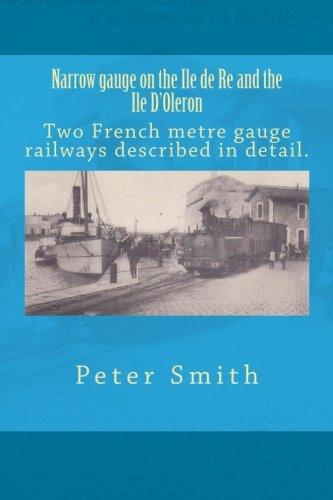 Narrow Gauge on the Ile de Re: The metre gauge railway described & illustrated. ePub fb2 ebook