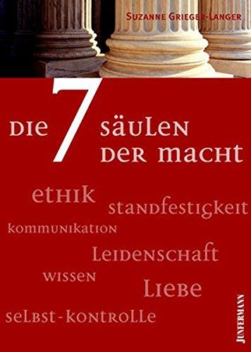 Die 7 Säulen der Macht: Kommunikation, Standfestigkeit, Ethik, Selbstkontrolle, Wissen, Leidenschaft, Liebe
