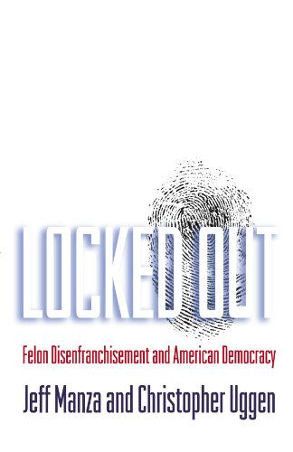 Locked Out: Felon Disenfranchisement and American Democracy (Studies in Crime and Public Policy)